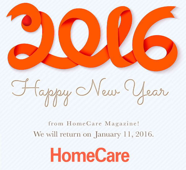 Happy New Year from HomeCare Magazine! We will return on January 11, 2016.