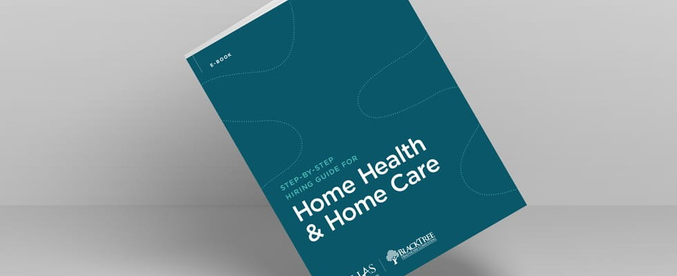 Step-by-Step Hiring Guide for Home Health and Homecare